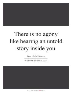 zora neale hurston there is no agony like bearing an untold story inside of you - Google Search