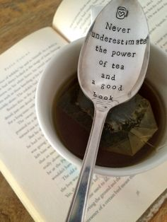 Hand Stamped Never underestimate the power of tea and a