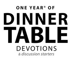 Need to look into this - One year of dinner table devotions - 365 opportunities to grow closer to God as a family.  by Nancy Guthrie