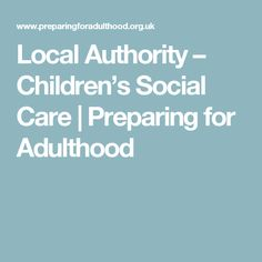 Local Authority – Children's Social Care | Preparing for Adulthood