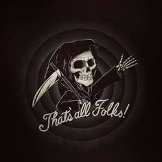 """""""The End"""" by Alex Solis Grim Reaper said, """"That's all, Folks! Don't Fear The Reaper, Grim Reaper Art, Grim Reaper Cartoon, Grim Reaper Quotes, Memento Mori, Alex Solis, Reaper Tattoo, Thats All Folks, Desenho Tattoo"""