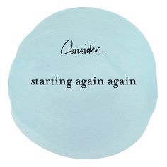 #consider Starting again again. #quotes by Margi Hoy 2013 copyright.