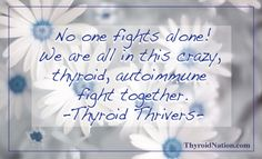 We are all in this together!  www.ThyroidNation.com United We Heal  #thyroid #hypothyroidism