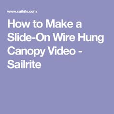 How to Make a Slide-On Wire Hung Canopy Video - Sailrite