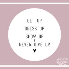 The Sorority Secrets: Get Up, Dress Up, Show Up, and Never Give Up! #BigSisTips #Quote #Motivation