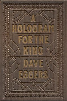 Dave Eggers' latest: A hologram for the king