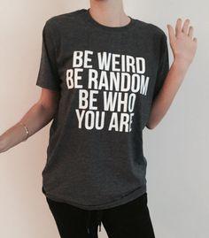 Be weird be random be who you are Tshirt Dark heather Fashion funny slogan womens girls sassy cute