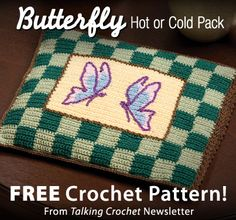 Butterfly Hot or Cold Pack Download from Talking Crochet newsletter. Click on the photo to access the free pattern. Sign up for this free newsletter here: AnniesNewsletters.com.