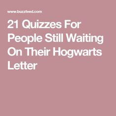 21 Quizzes For People Still Waiting On Their Hogwarts Letter