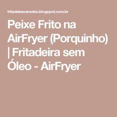 Peixe Frito na AirFryer (Porquinho) | Fritadeira sem Óleo - AirFryer