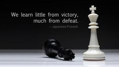 """CHESS """"We learn little from victory, much from defeat."""" – Japanese Proverb"""