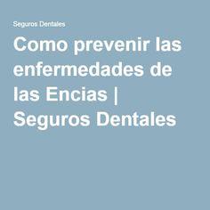 Como prevenir las enfermedades de las Encias | Seguros Dentales