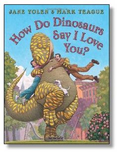 How Do Dinosaurs Say I Love You?, by Jane Yolen. J and I love the whole series!