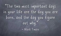 Mark Twain - The two most important days in your life are the day you are born, and the day you figure out why. Daily Quotes, Me Quotes, Motivational Quotes, Dre Day, Hungry Quotes, Truth Hurts, Love Words, Happy Thoughts, Embedded Image Permalink