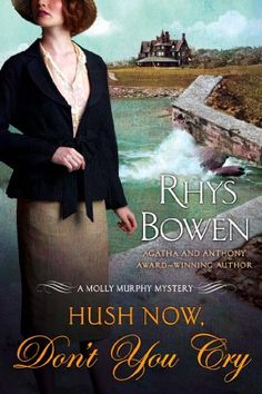 Hush Now, Don't You Cry (Molly Murphy Mysteries) by Rhys Bowen