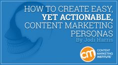 How to Create Easy, Yet Actionable, Content Marketing Personas