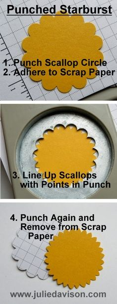 Punched Starburst Sun  Punch a Scallop Circle. Use removable adhesive or just a small bit of adhesive to adhere the scallop circle punch to a piece of scrap paper. Line up the scallops so the point falls in the middle of each scallop. Punch again and remove from scrap paper. - bjl