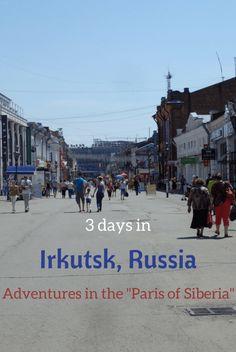 """3 days in Irkutsk, Russia. Adventures in the """"Paris of Siberia""""."""