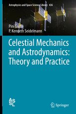 Celestial mechanics and astrodynamics : theory and practice / Pini Gurfil, P. Kenneth Seidelmann. Springer, cop. 2016