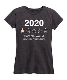 Heather Charcoal '2020 Would Not Recommend' Relaxed-Fit Tee - Women. Express yourself while staying comfy in this sassy graphic tee designed with an ultrasoft cotton blend and a relaxed fit with an extended hem. Full graphic text: 2020. Horrible, would not recommend.Size S: 26'' long from high point of shoulder to hem50% cotton / 50% polyester Machine wash; tumble dryImported, screen printed in the USA Funny Shirts, Cool T Shirts, Shirts With Sayings, Tee Design, Graphic Tees, Cute Outfits, Clothes For Women, Mens Tops, Charcoal