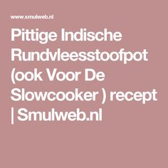 Pittige Indische Rundvleesstoofpot (ook Voor De Slowcooker ) recept | Smulweb.nl
