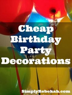 Cheap Birthday Party Decorations -- 5 ideas for inexpensive birthday party decorations