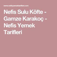 Nefis Sulu Köfte - Gamze Karakoç - Nefis Yemek Tarifleri