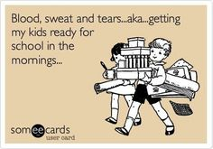 Blood, seat and tears...aka getting my kids ready for school in the morning.