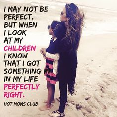 Got one thing right! Children And Family, Family Love, Hot Moms Club, Mommy Quotes, English Quotes, Be Perfect, Baby Love, True Love, Best Quotes