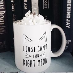 Can't even right meow coffee cup                                                                                                                                                                                 More