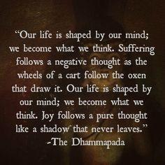 """we become what we think""  ~ The Dhammapada"