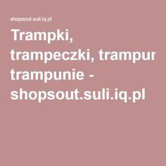 Trampki, trampeczki, trampunie - shopsout.suli.iq.pl