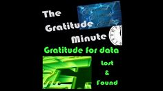 Gratitude Minute: Data lost and found  https://youtu.be/T36rp3b93uA  The Gratitude Minute is a moment to align yourself with your highest intention for a day at your best. It only takes a minute. I'm grateful for data lost and found. Subscribe on YouTube or at http://NurseHealer.Video