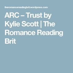 ARC – Trust  by Kylie Scott | The Romance Reading Brit