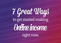 Ready to take the plunge and actually make some online money? Here are 7 ways of getting started RIGHT NOW!