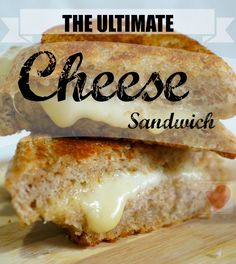 The Ultimate Cheese Sandwich #eattoyourheartscontent