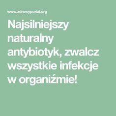 Najsilniejszy naturalny antybiotyk, zwalcz wszystkie infekcje w organiźmie!