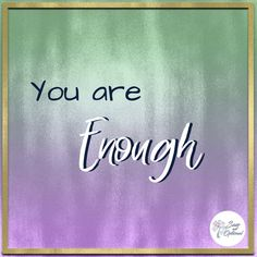 You are enough - It'
