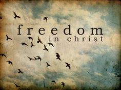 For Freedom Christ set us Free~Galatians 5:1