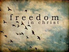 For Freedom Christ set us Free~Galatians 5:1