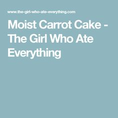 Moist Carrot Cake - The Girl Who Ate Everything