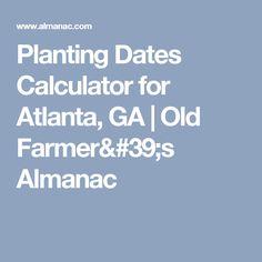 Planting Dates Calculator for Atlanta, GA   Old Farmer's Almanac