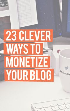 Are you looking for more ways to monetize your blog? Here are more 23 clever ways to make money blogging!: