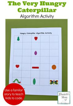 The Very Hungry Caterpillar Algorithm Activity - This is a great way to introduce children to coding. They are probably already familiar with this wonderful story.