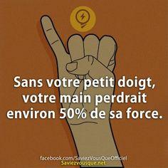 Sans votre petit doigt, votre main perdrait environ 50% de sa force. | Saviez-vous que ? Ah Ok, Funny Fun Facts, Quote Citation, E Mc2, Unbelievable Facts, Science Facts, Interesting Information, Rage, Did You Know