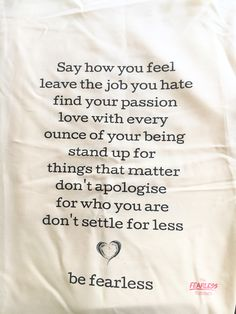 Teatowel – be fearless – the …. Leaving A Job, Settling For Less, Dont Settle, Stand Up, Tea Towels, Hate, Finding Yourself, How Are You Feeling, Passion