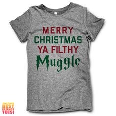 Merry Christmas Ya' Filthy Muggle Our Christmas Shirts are perfect for giving yourself a present, and even more perfect to share with your BFF! We've got TONS of matching shirts, and lots of funny and sarcastic tees for everyone! Check out T Shirts From Your Favorite Movies, or one of our other collections like Couples shirts and Fitspo Tees. We've got Fresh Designs for Funny T Shirts that are guaranteed to make you Laugh Out Loud! :-) Awesome Best Friends Tees!
