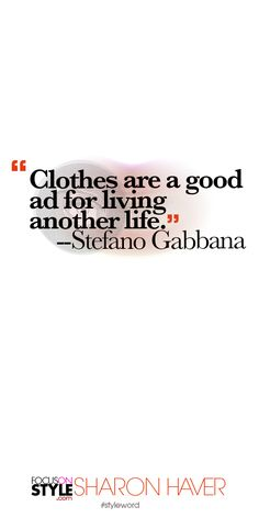 """""""Clothes are a good ad for living another life."""" --Stefano Gabbana Subscribe to the daily #styleword here: http://www.focusonstyle.com/styleword/ #quotes #styletips"""