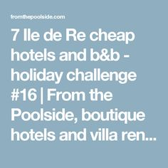 7 Ile de Re cheap hotels and b&b - holiday challenge #16 | From the Poolside, boutique hotels and villa rentals for chic family holidays