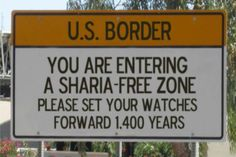 This Anti-Islamic Law Sign Posted At The U.S Border Is Making Liberals Cry Like Babies... Click for the details.